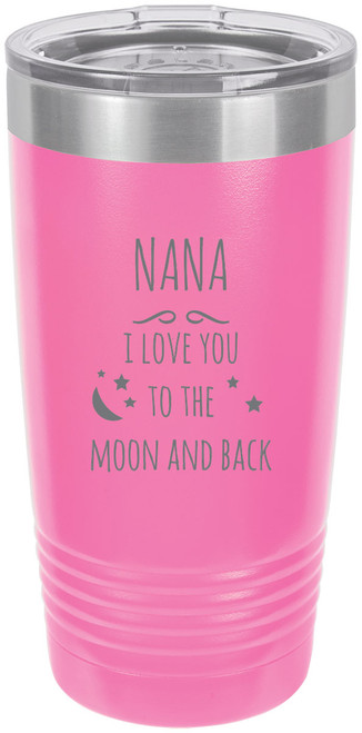 Nana - I love you to the Moon and Back Stainless Steel Engraved Insulated Tumbler 20 Oz Travel Coffee Mug, Pink