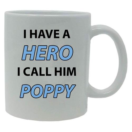 I Have a Hero I Call Him Poppy 11-Ounce White Ceramic Coffee Mug