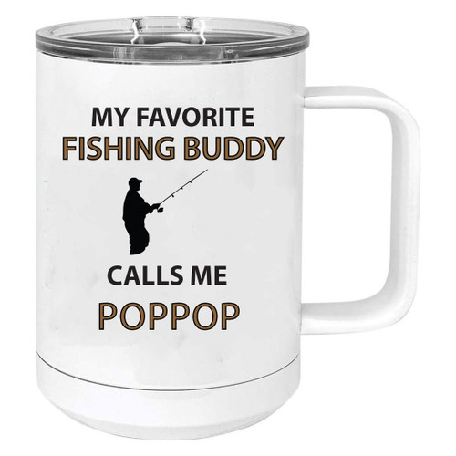 my Favorite Fishing Buddy Calls Me PopPop Stainless Steel Vacuum Insulated 15 Oz Travel Coffee Mug with Slider Lid, White