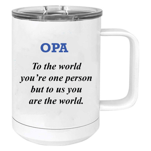 Opa - to the world you're one person but to us you are the world Stainless Steel Vacuum Insulated 15 Oz Travel Coffee Mug with Slider Lid, White