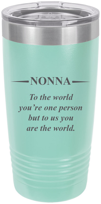 Nonna - to The World You're one Person but to us You are The World - Stainless Steel Engraved Insulated Tumbler 20 Oz Travel Coffee Mug, Teal