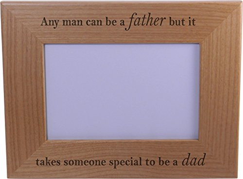 Any man can be a father but it takes someone special to be a dad Wood Picture Frame - Holds 4-inch x 6-inch Photo - Great Gift for Father's Day Birthday or Christmas Gift