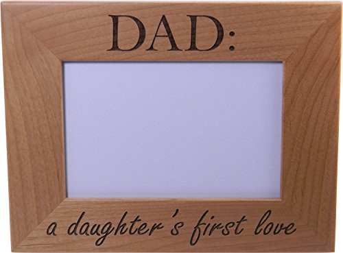 Dad: A Daughter's First Love Engraved Wood Picture Frame - Holds 4-inch x 6-inch Photo - Great Gift for Father's Day or Christmas Gift