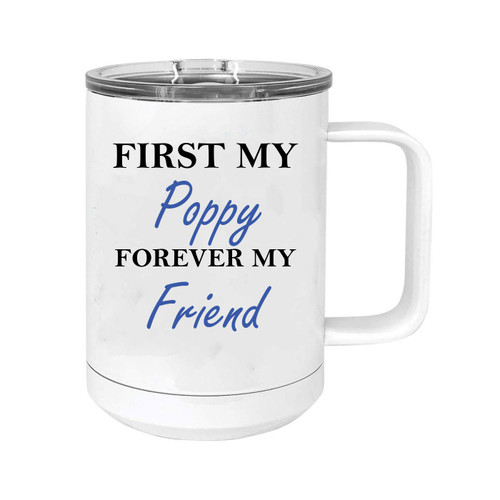 First My Poppy Forever my Friend 15 oz White Stainless Steel Double-Walled Insulated Travel Handle Coffee Mug with Slider Lid