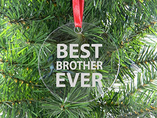 Best Brother Ever - Clear Acrylic Christmas Ornament - Great Gift for Birthday, or Christmas Gift for Brother, Brothers