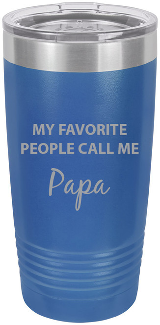 My Favorite People Call Me Papa Stainless Steel Engraved Insulated Tumbler 20 Oz Travel Coffee Mug, Blue