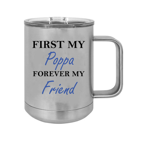First My Poppa Forever my Friend 15 oz Silver Stainless Steel Double-Walled Insulated Travel Handle Coffee Mug with Slider Lid