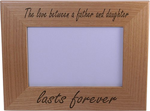 The Love Between A Father And Daughter Lasts Forever Wood Picture Frame - Holds 4-inch x 6-inch Photo - Great Gift for Father's Day or Christmas Gift