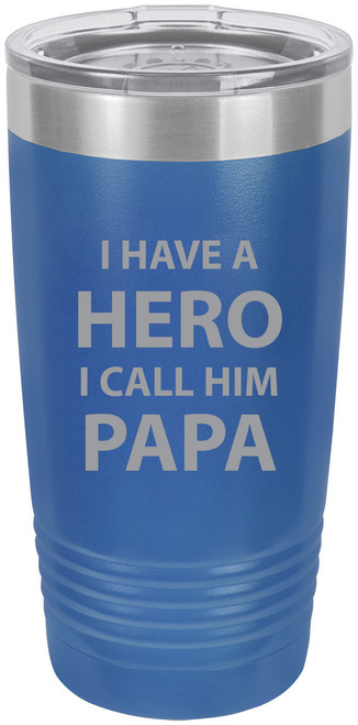 I have a Hero I call him Papa Stainless Steel Engraved Insulated Tumbler 20 Oz Travel Coffee Mug, Blue
