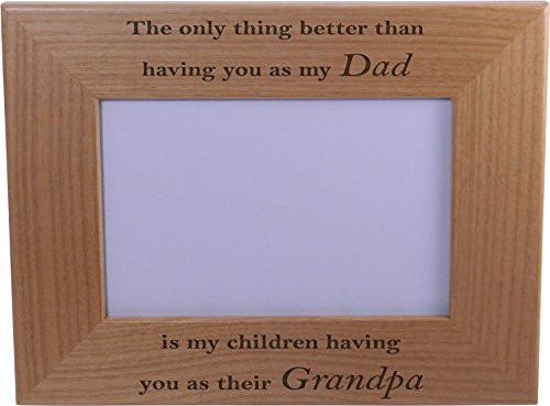 Only thing better than having you as my Dad is our children having you as their Grandpa - 4x6 Wood Picture Frame - Great Gift for Father's Day Birthday, Christmas Gift for Dad Husband
