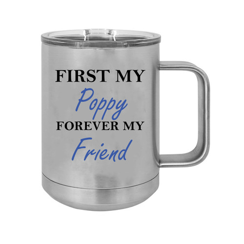 First My Poppy Forever my Friend 15 oz Silver Stainless Steel Double-Walled Insulated Travel Handle Coffee Mug with Slider Lid