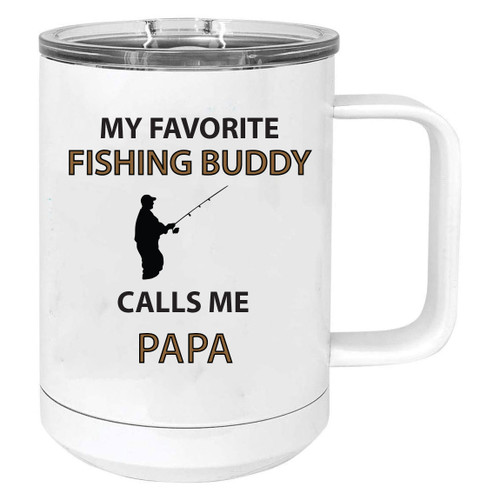 my Favorite Fishing Buddy Calls Me Papa Stainless Steel Vacuum Insulated 15 Oz Travel Coffee Mug with Slider Lid, White