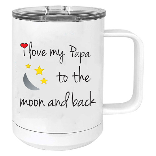 I Love My Papa to the Moon and Back Stainless Steel Vacuum Insulated 15 Oz Travel Coffee Mug with Slider Lid, White
