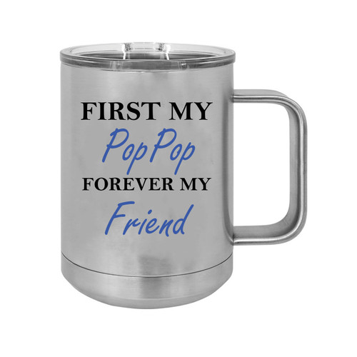 First My PopPop Forever my Friend 15 oz Silver Stainless Steel Double-Walled Insulated Travel Handle Coffee Mug with Slider Lid
