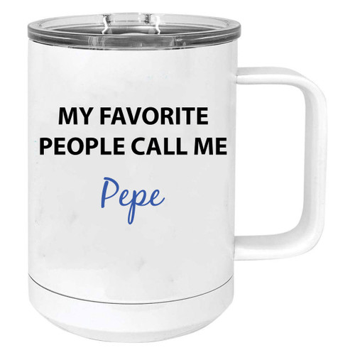 My Favorite People Call Me Pepe Stainless Steel Vacuum Insulated 15 Oz Travel Coffee Mug with Slider Lid, White