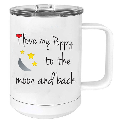 I Love My Poppy to the Moon and Back Stainless Steel Vacuum Insulated 15 Oz Travel Coffee Mug with Slider Lid, White