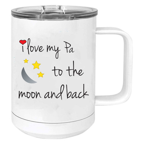 I Love My Pa to the Moon and Back Stainless Steel Vacuum Insulated 15 Oz Travel Coffee Mug with Slider Lid, White