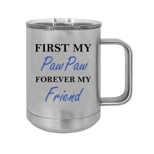 First My PawPaw Forever my Friend 15 oz Silver Stainless Steel Double-Walled Insulated Travel Handle Coffee Mug with Slider Lid