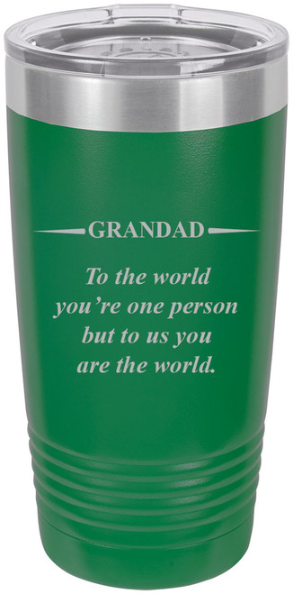 Grandad - to The World You're one Person but to us You are The World - Stainless Steel Engraved Insulated Tumbler 20 Oz Travel Coffee Mug, Green