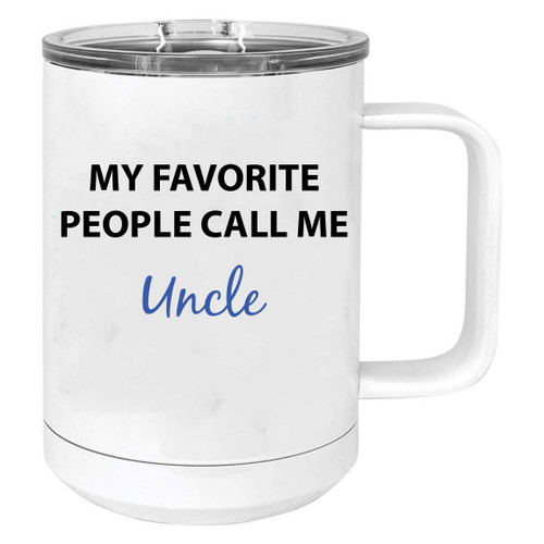 My Favorite People Call Me Uncle Stainless Steel Vacuum Insulated 15 Oz Travel Coffee Mug with Slider Lid, White