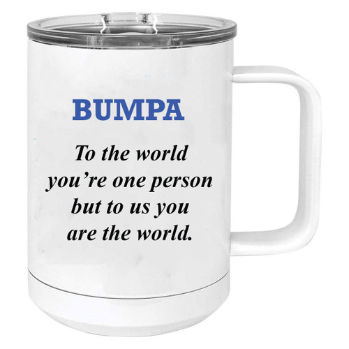 Bumpa - to the world you're one person but to us you are the world Stainless Steel Vacuum Insulated 15 Oz Travel Coffee Mug with Slider Lid, White