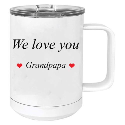 We Love You Grandpapa Stainless Steel Vacuum Insulated 15 Oz Travel Coffee Mug with Slider Lid, White