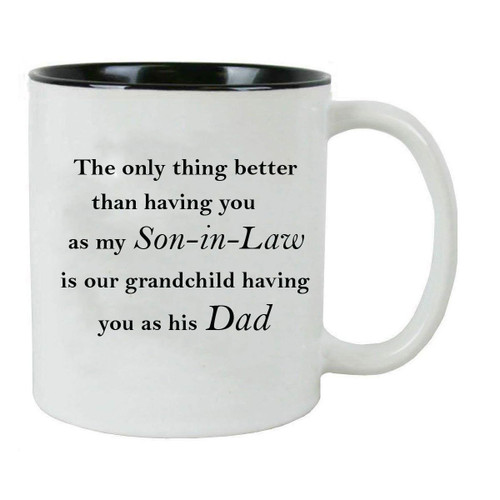 The only thing better than having you as my Son-in-Law is our grandchild having you as his Dad - 11-Ounce White Ceramic Mug, (Black)
