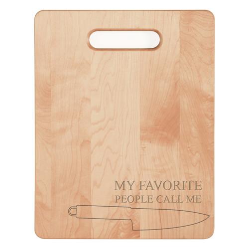 My Favorite People Call Me - Add Custom Text - Genuine Maple Wood Cutting Board