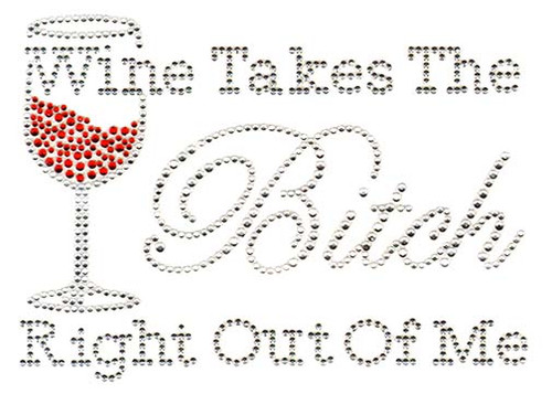 """""""Wine takes the Bitch, Right Out Of Me"""" Iron-On Design (S7780)"""