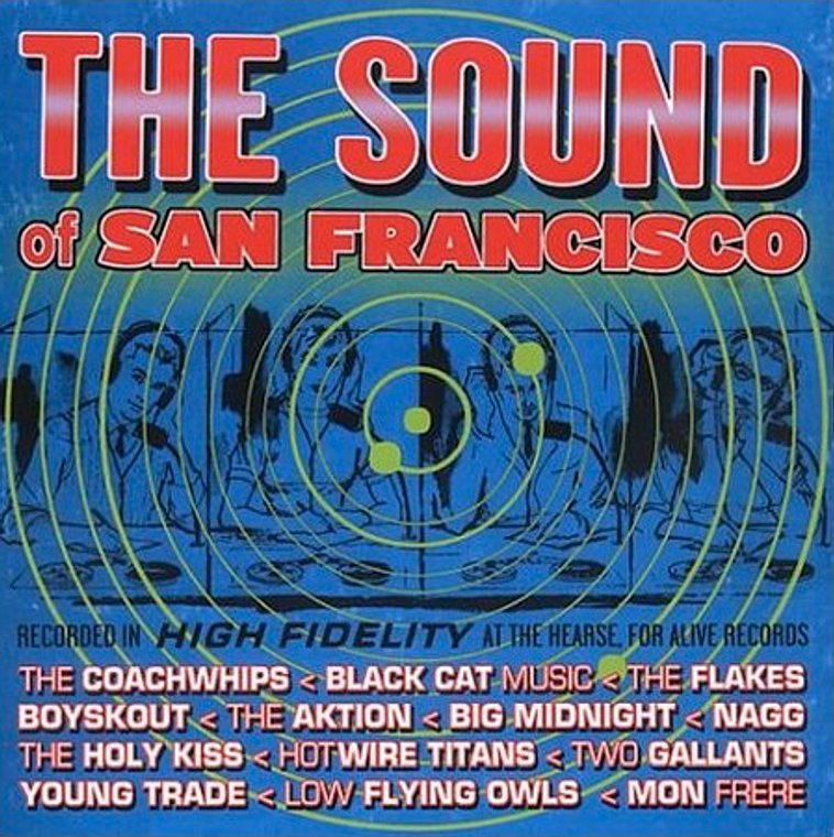 SOUND OF SAN FRANCISCO - VA w Coachwhips, Two Gallants, NAgg  (early recording), and more - Comp CD