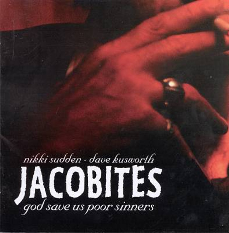 JACOBITES /NIKKI SUDDEN  -God Save Us Poor Sinners (mid 70s Rolling Stones/ Faces style) LAST COPIES! CD