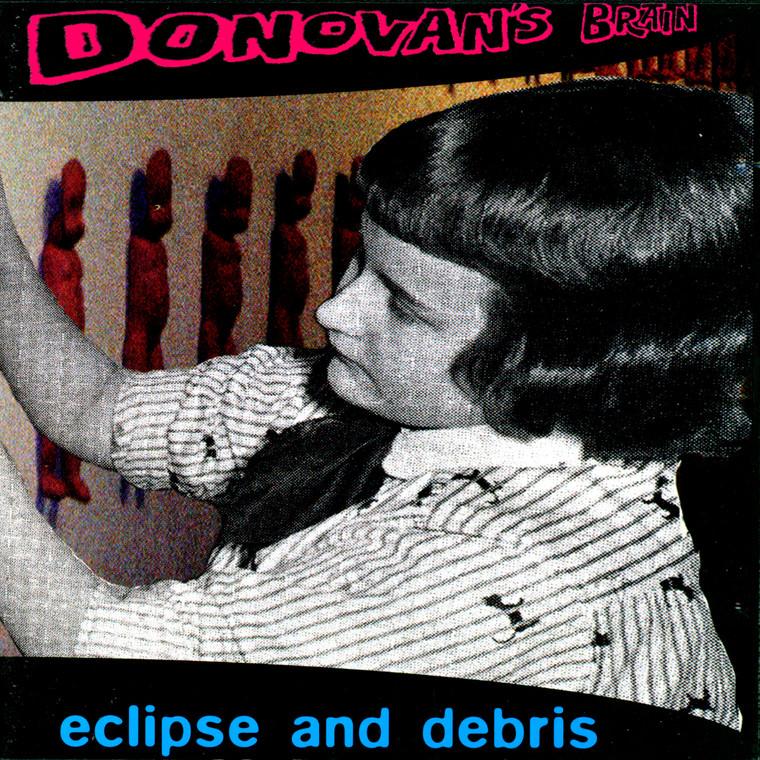 DONOVANS BRAIN   -ECLIPSE & DEBRIS (Montana neo Psych-pop)  CD