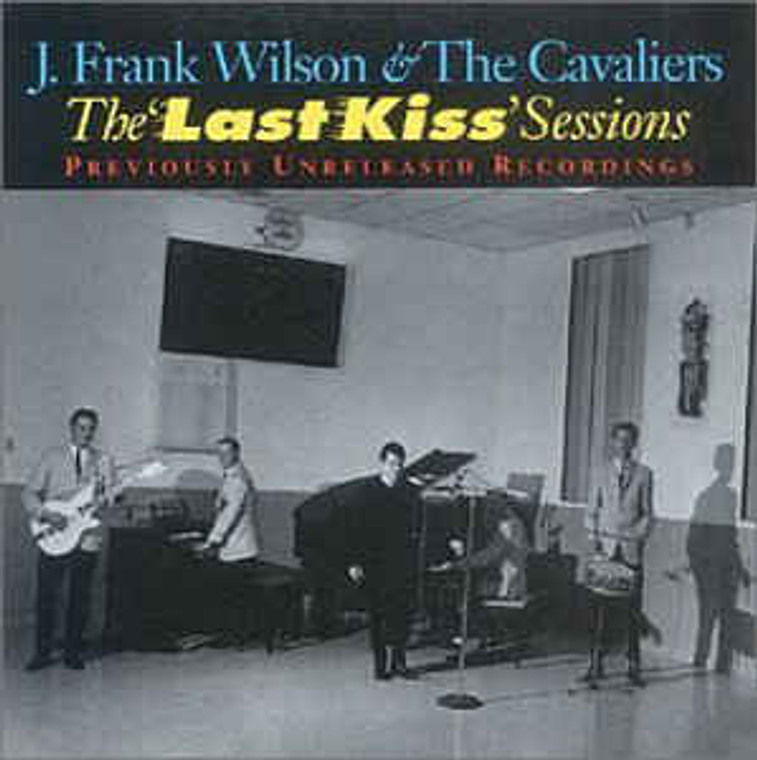 J.FRANK WILSON & THE CAVALIERS  - Last Kiss: Definitive Collection (TEXAS 60's rock and roll) CD