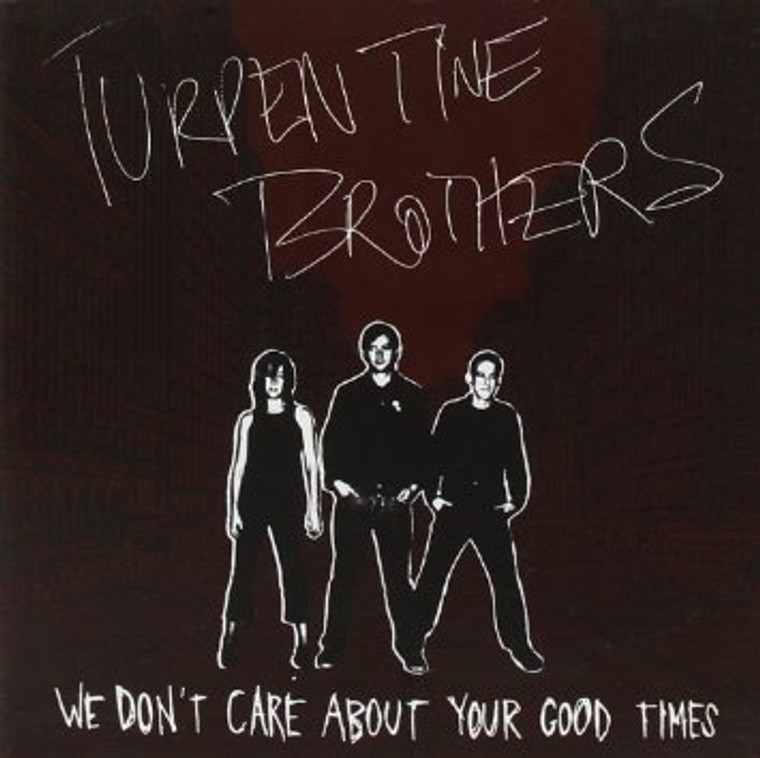 TURPENTINE BROTHERS -We Don't Care About Your Good Times  (Bastard lovechild of 60's soul and Nuggets proto-punk)CD