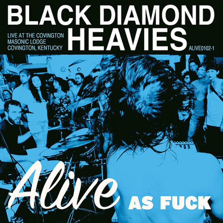 BLACK DIAMOND HEAVIES  - Alive As Fuck -GREAT KICK ASS BLUES ! CD