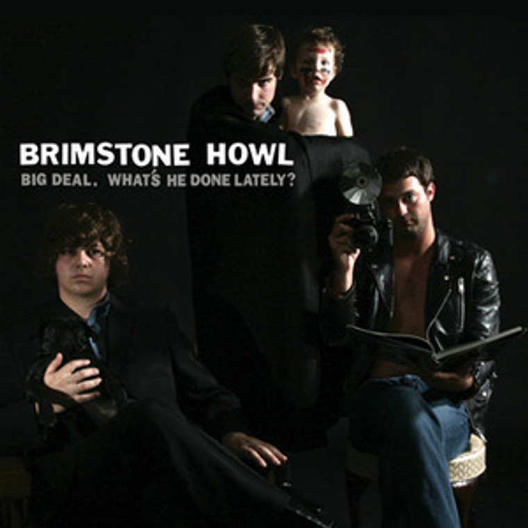 BRIMSTONE HOWL - Big Deal What's He Done Lately(60s style fuzz garage prod by Jim Diamond )CD