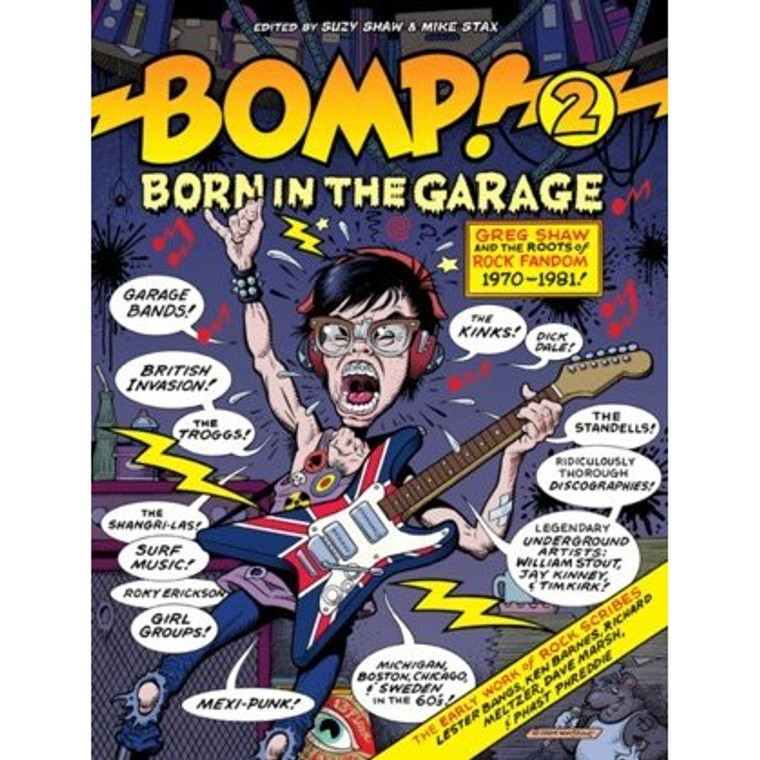 BOMP - Born in the Garage by Mike Stax -300 pages of reproductions from Greg Shaw's pioneering 70s era zines WHO PUT THE BOMP and BOMP! ESSAYS BY Jon Savage, Alec Palao, Ken Barnes, Suzy Shaw and Mike Stax
