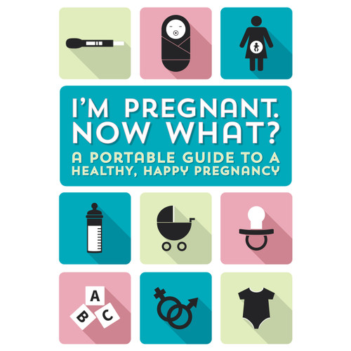 I'm Pregnant. Now What? Portable Guide to Healthy, Happy Pregnancy