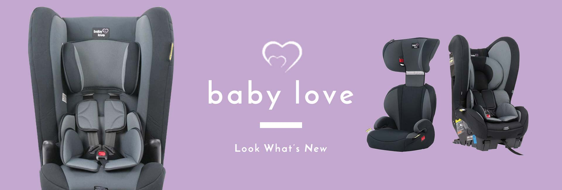 Check out our New Baby Love Car Seat and Booster range available online and instore