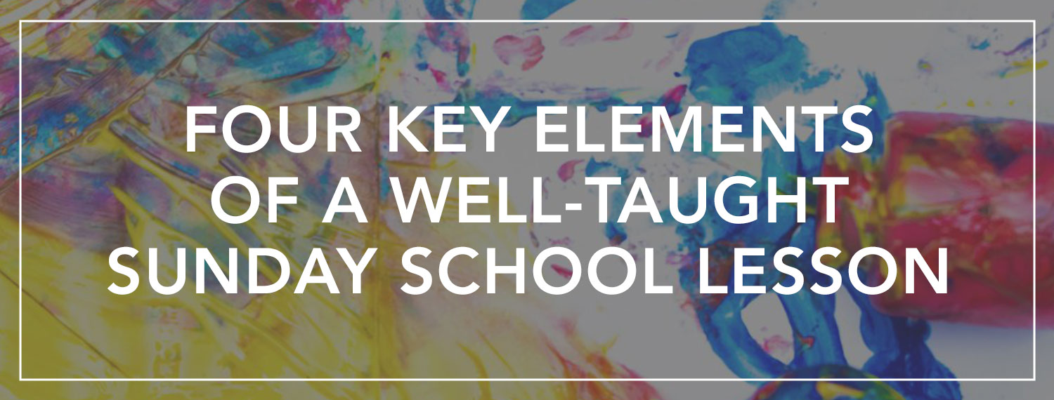 Four Key Elements of a Well-Taught Sunday School Lesson Blog