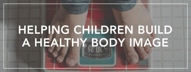 Helping Children Build a Healthy Body Image