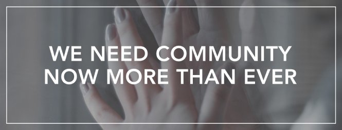 We Need Community More than Ever