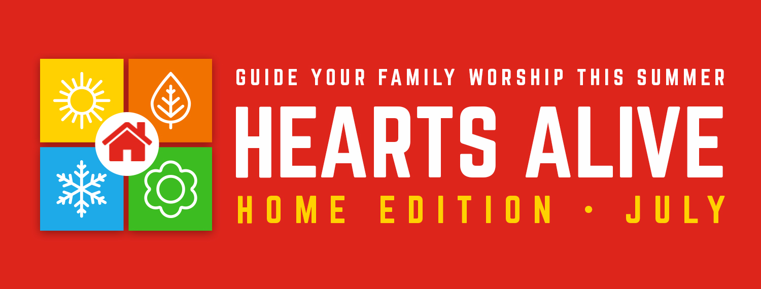 Hearts Alive at Home - July Edition