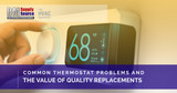 Common Thermostat Problems And The Value Of Quality Replacements