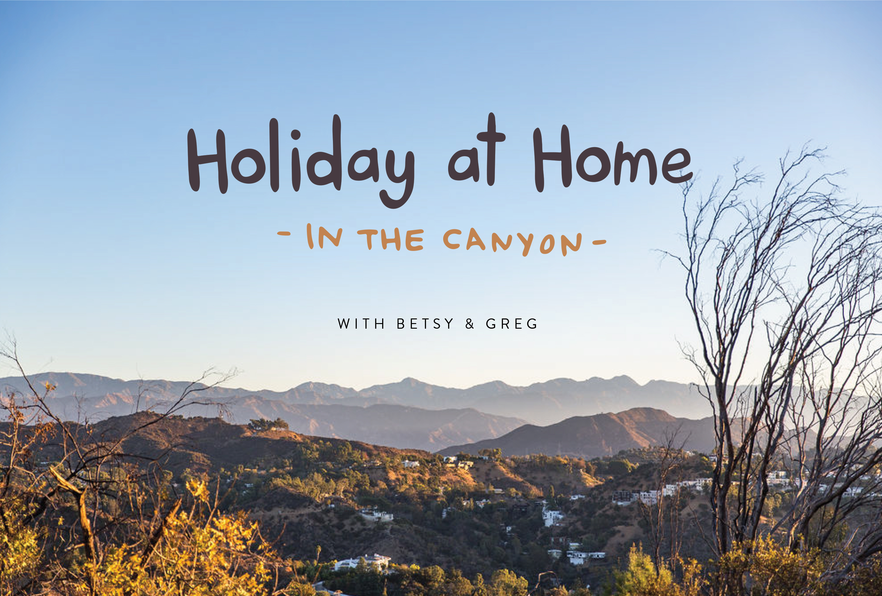 Holiday At Home : In the Canyon with Betsy & Greg