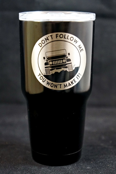 Don't Follow Me. You Won't Make It. Offroad, 4 wheel drive, Jeep enthusiast cup.