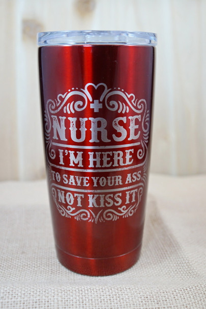 Nurse...I'm Here to Save Your Ass Not Kiss It.