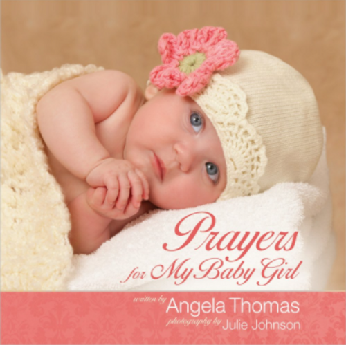 Prayers for My Baby Girl by Angela Thomas