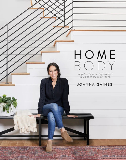 Homebody: A Guide to Creating Spaces You Never Want to Leave by Joanna Gaines