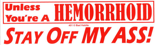Unless you're a Hemorrhoid Stay Off My Ass Bumper Sticker #401